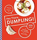 Hey There, Dumpling!: 100 Recipes for Dumplings, Buns, Noodles, and Other Asian Treats