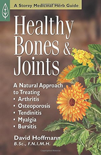 Healthy Bones & Joints: A Natural Approach to Treating Arthritis, Osteoporosis, Tendinitis, Myalgia & Bursitis (Best Cure For Restless Legs)