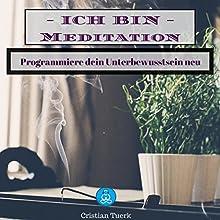 Ich bin Meditation: Programmiere dein Unterbewusstsein neu Hörbuch von Cristian Tuerk Gesprochen von: Cristian Tuerk