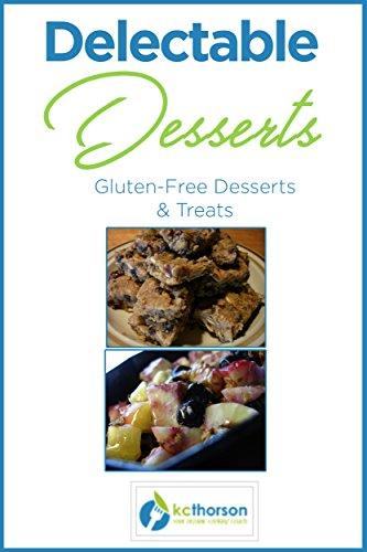 Delectable Desserts: Gluten-Free Desserts & Treats by KC Thorson