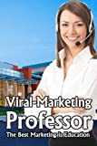 Viral-Marketing Professor: The Best Marketing Is Education (Volume 1)