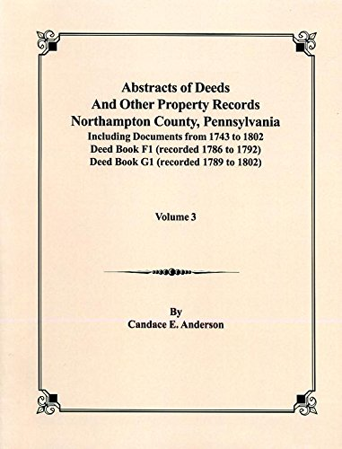 Abstracts of Deeds and Other Property Rec., Northampton Co., Pa, Vol. (Northampton Pa)