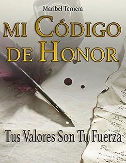 Mi Código De Honor: Tus Valores Son Tu Fuerza (Spanish Edition) by