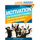 Motivation - How To Motivate Yourself And Stay Motivated To Achieve Your Goals (Motivation, How To Get Motivated, How To Stay Motivated)