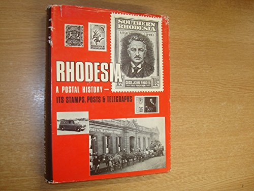 Rhodesia: a postal history: --its stamps, posts and telegraphs,