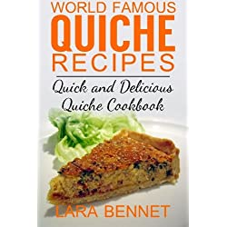 World Famous Quiche Recipes: Quick and Delicious Quiche Cookbook