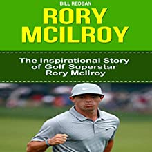 Rory McIlroy: The Inspirational Story of Golf Superstar Rory McIlroy Audiobook by Bill Redban Narrated by Michael Pauley