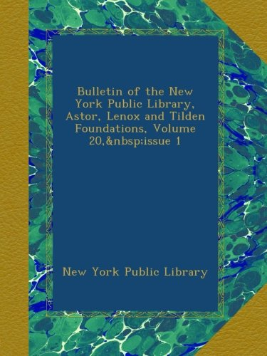 Download Bulletin of the New York Public Library, Astor, Lenox and Tilden Foundations, Volume 20, issue 1 ebook