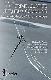 Crime, justice et lieux communs : Une introduction à la criminologie par Christophe Adam (II)
