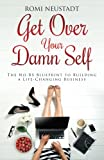 img - for Get Over Your Damn Self: The No-BS Blueprint to Building a Life-Changing Business book / textbook / text book