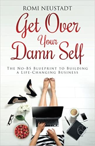 Get over your damn self the no bs blueprint to building a life get over your damn self the no bs blueprint to building a life changing business romi neustadt 9780997948219 amazon books malvernweather Image collections