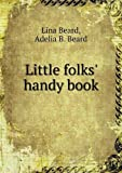 Little Folks' Handy Book, Lina Beard and Adelia B. Beard, 5518636601