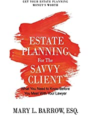 Estate Planning for the Savvy Client: What You Need to Know Before You Meet With Your Lawyer: Volume 1