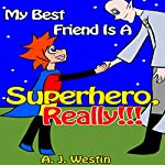 My Best Friend Is a Superhero, Really!!!: The
