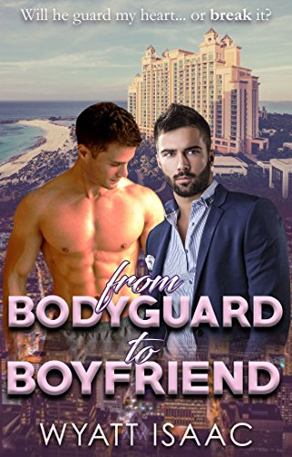 From Bodyguard To Boyfriend by [Isaac, Wyatt]