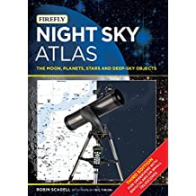 Night Sky Atlas: The Moon, Planets, Stars and Deep-Sky Objects