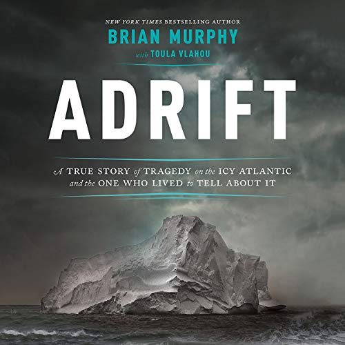 Adrift: A True Story of Tragedy on the Icy Atlantic and the One Who Lived to Tell About It by Hachette Audio