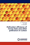 Pollination Efficiency of Honey Bees and Other Pollinators in Cotton, Vijaya Kumar K. T. and Bhat N. S., 3659266418