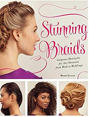 Stunning Braids Step By Step Guide To Gorgeous Statement Hairstyles Everett Monae 9781612434568 Amazon Com Books