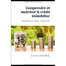 Comprendre et maîtriser le crédit immobilier: Optimisez votre emprunt