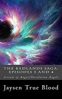 The Badlands Saga: Episodes 3 and 4: Scream of Anger/Desolation Angels by [True Blood, Jaysen]