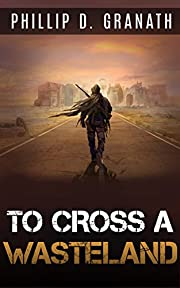 To Cross a Wasteland (The Scavenger and Scout series Book 1)