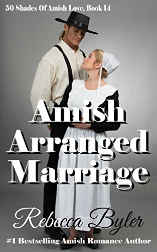 Amish Arranged Marriage (AMISH ROMANCE) Amish Love Stories Series: 50  Shades of Amish Love, Book 14