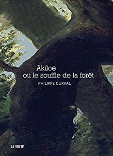 Akiloë ou Le souffle de la forêt, Curval, Philippe