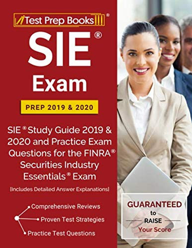 SIE Exam Prep 2019 & 2020: SIE Study Guide 2019 & 2020 and Practice Exam Questions for the FINRA Securities Industry Essentials Exam [Includes Detailed Answer Explanations] by Test Prep Books