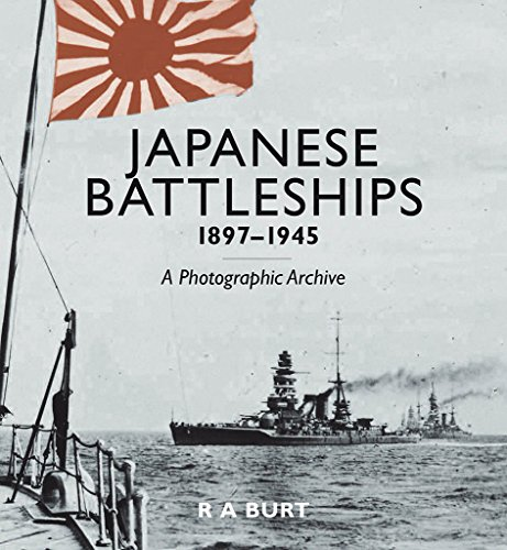 Japanese Battleships, 1897–1945: A Photographic Archive