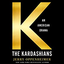The Kardashians: An American Drama Audiobook by Jerry Oppenheimer Narrated by Holter Graham