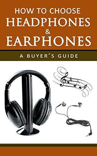 How to Choose Headphones and Earphones: A Buyer's Guide