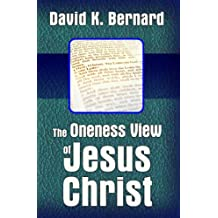 The Oneness View of Jesus Christ