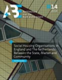 Social Housing Organisations in England and The Netherlands: Between the State, Market and Community (A+BE | Architecture and the Built Environment)