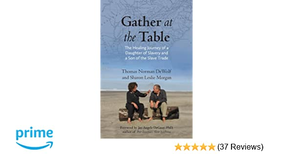 Gather at the table the healing journey of a daughter of slavery gather at the table the healing journey of a daughter of slavery and a son of the slave trade thomas norman dewolf sharon morgan 9780807014448 fandeluxe Images