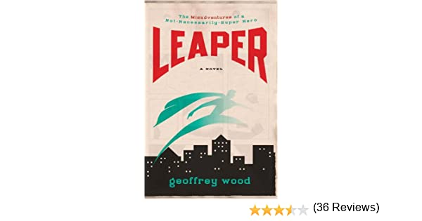 Leaper the misadventures of a not necessarily super hero kindle leaper the misadventures of a not necessarily super hero kindle edition by geoffrey wood literature fiction kindle ebooks amazon fandeluxe Image collections