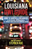 img - for Louisiana DWI Guide: How to Survive a DUI Arrest in New Orleans, Jefferson Parish, St. Tammany Parish, St. Charles Parish, St. John the Baptist ... Slidell, Houma and Other Louisiana Courts book / textbook / text book