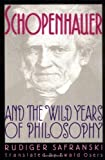 Schopenhauer and the Wild Years of Philosophy, Rüdiger Safranski, 0674792769