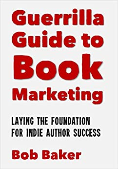The Guerrilla Guide to Book Marketing: Laying the Foundation for Indie Author Success (English Edition) de [Baker, Bob]