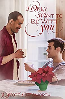 I Only Want to Be With You: A Holiday to Remember by [Coatsworth, J. Scott]