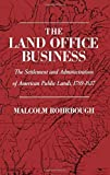 img - for The Land Office Business: The Settlement and Administration of American Public Lands, 1789-1837 by Malcolm J. Rohrbough (1968-01-15) book / textbook / text book