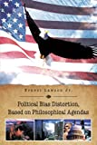 Political Bias Distortion, Based on Philosophical Agendas, Ernest Lawson, 1466929030