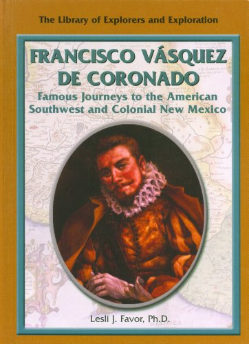 Francisco Vasquez De Coronado: Famous Journeys to the American Southwest and Colonial New Mexico (Library of Explorers a