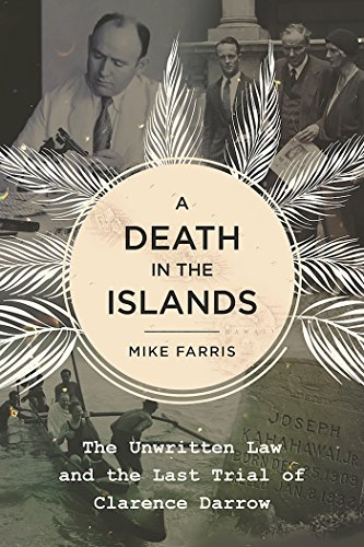 A Death in the Islands: The Unwritten Law and the Last Trial of Clarence Darrow