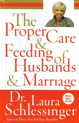 The Proper Care and Feeding of Husbands and Marriages (Dr Laura Proper Care And Feeding Of Marriage)