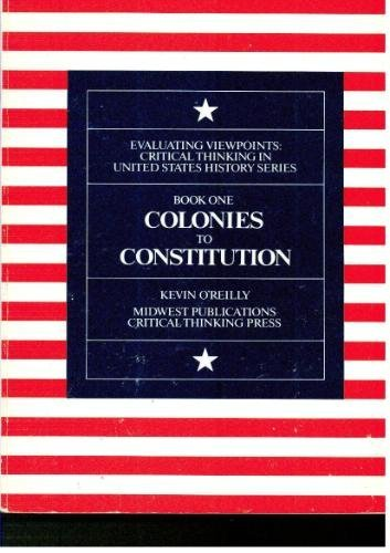 Colonies to Constitution (Evaluating Viewpoints: Critical Thinking in United States History Series, Book 1)