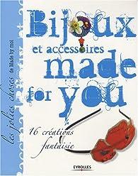Bijoux et accessoires made for you : 16 créations fantaisie par  Made by moi