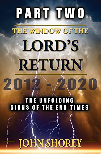 PART TWO - The Window of the Lord's Return: The Unfolding Signs of the End Times by [Shorey, John]