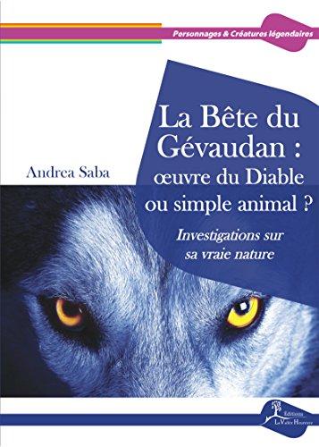 La Bête du Gévaudan : œuvre du Diable ou simple animal ?: Investigations sur sa vraie nature (Personnages & Créatures légendaires) (French Edition)