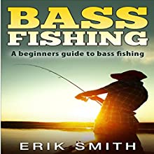 Bass Fishing: A Beginners Guide to Bass Fishing Audiobook by Erik Smith Narrated by Glynn Amburgey